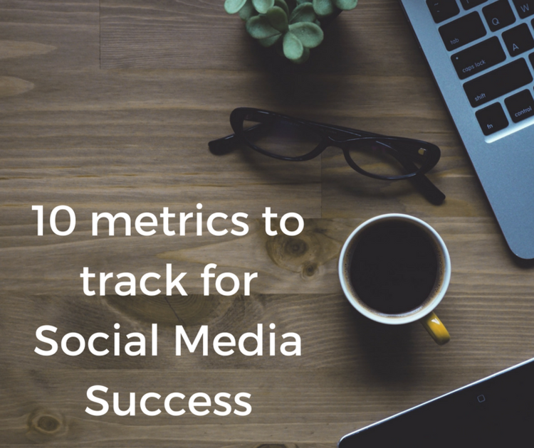 10 metrics to track for Social Media Success