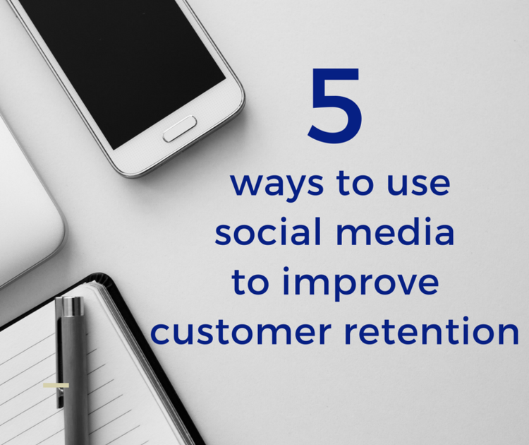 5 ways to use social mediato improve customer retention.aeed903c0f117adec74fb9af9f566933